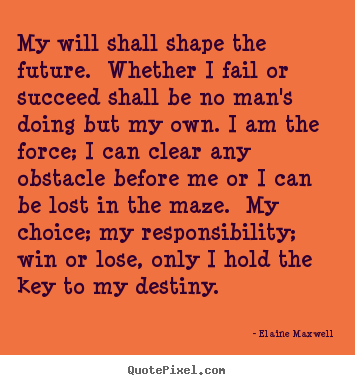 Elaine Maxwell picture quotes - My will shall shape the future. whether i.. - Success quotes