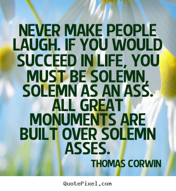 How to design photo sayings about success - Never make people laugh. if you would succeed in life,..