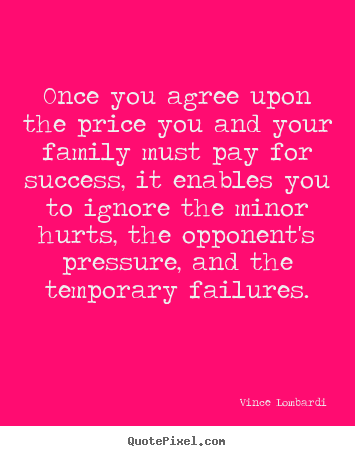 Make personalized picture quotes about success - Once you agree upon the price you and your family..