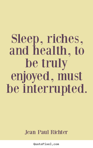 Create graphic picture quotes about success - Sleep, riches, and health, to be truly enjoyed, must be interrupted.