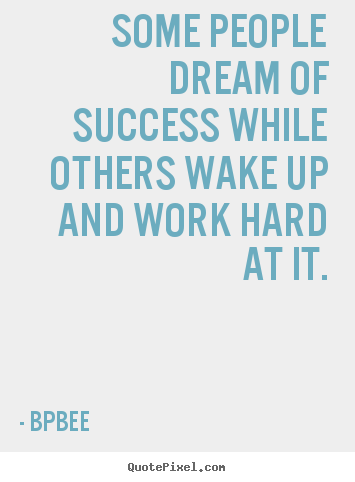 Make custom picture quotes about success - Some people dream of success while others wake up..