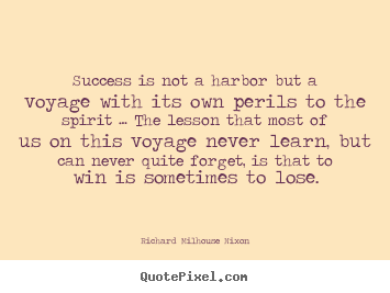 Success quotes - Success is not a harbor but a voyage with its own perils to..