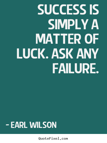 Make image quote about success - Success is simply a matter of luck. ask any failure.