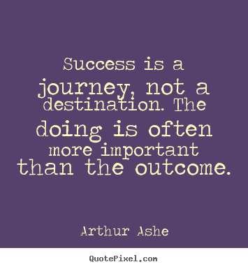 Make custom picture quotes about success - Success is a journey, not a destination. the doing..