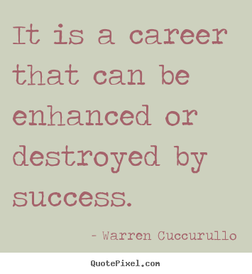 Warren Cuccurullo picture sayings - It is a career that can be enhanced or destroyed by success. - Success quotes