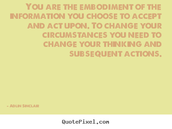 Quotes about success - You are the embodiment of the information you choose to..