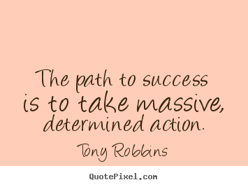 The path to success is to take massive, determined.. Tony Robbins great success sayings