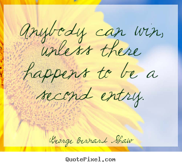 George Bernard Shaw picture quotes - Anybody can win, unless there happens to be.. - Success quote