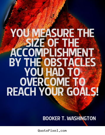 Quotes about success - You measure the size of the accomplishment by the obstacles you..