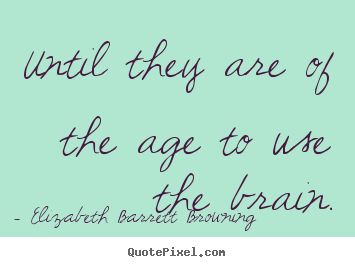 Quotes about success - Until they are of the age to use the brain.