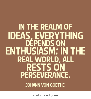 Make custom picture quotes about success - In the realm of ideas, everything depends on enthusiasm; in the real..