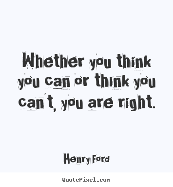 Henry Ford picture quote - Whether you think you can or think you can't, you are right. - Success quotes