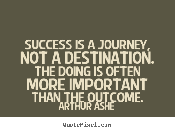 Success quote - Success is a journey, not a destination...