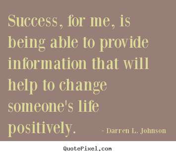 How to make picture quotes about success - Success, for me, is being able to provide information..