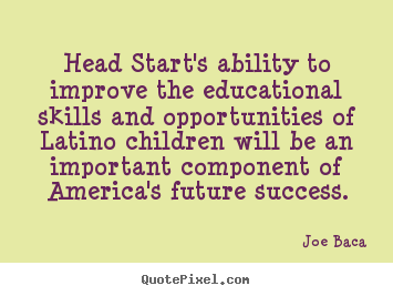 Quotes about success - Head start's ability to improve the educational skills..