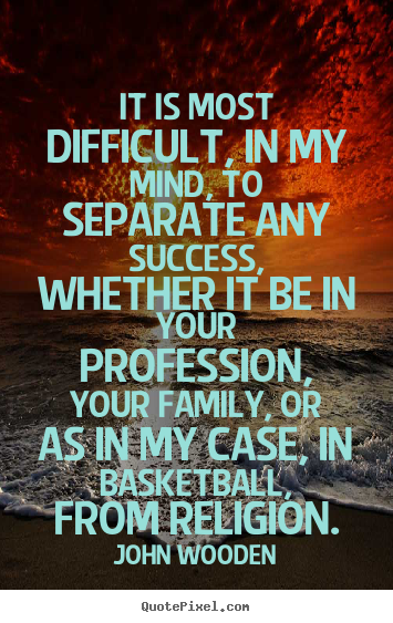 Quote about success - It is most difficult, in my mind, to separate any success,..