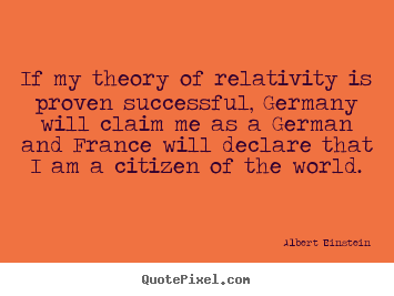 Success sayings - If my theory of relativity is proven successful,..