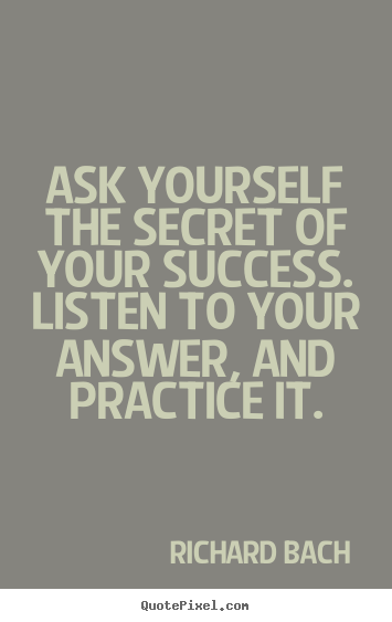 Richard Bach picture quotes - Ask yourself the secret of your success. listen to your answer,.. - Success quote