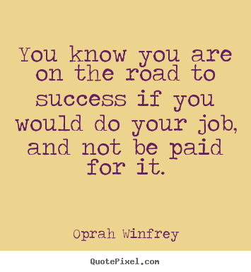 Diy picture quote about success - You know you are on the road to success..