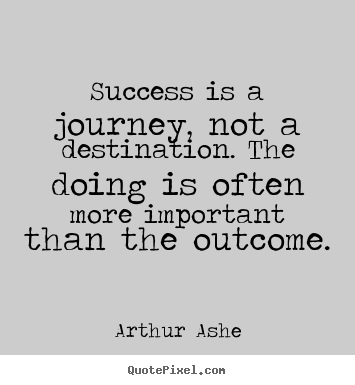 Arthur Ashe picture quotes - Success is a journey, not a destination. the doing.. - Success quotes