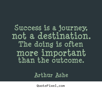 Quotes about success - Success is a journey, not a destination. the..