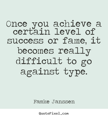 Design your own picture quotes about success - Once you achieve a certain level of success or fame, it becomes..