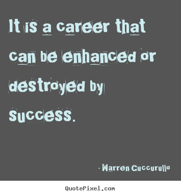 Warren Cuccurullo picture quote - It is a career that can be enhanced or destroyed by success. - Success quotes