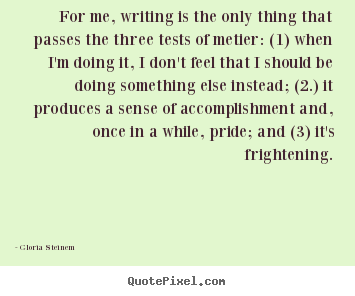 Success quotes - For me, writing is the only thing that passes..
