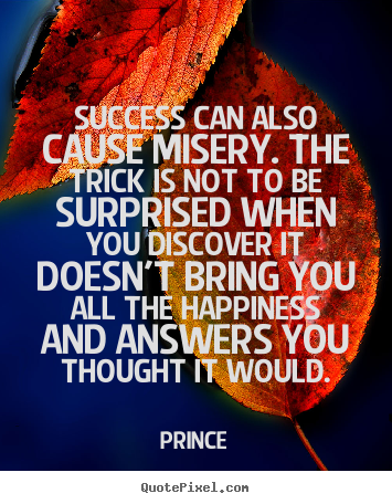 Create graphic picture quote about success - Success can also cause misery. the trick is not..