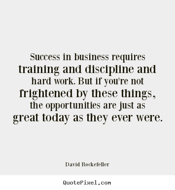 Create picture quotes about success - Success in business requires training and discipline..