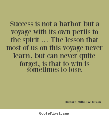 Success is not a harbor but a voyage with.. Richard Milhouse Nixon best success quotes