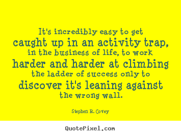It's incredibly easy to get caught up in an activity trap, in the.. Stephen R. Covey good success quote