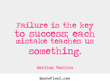 How to design pictures sayings about success - Failure is the key to success; each mistake teaches us something.