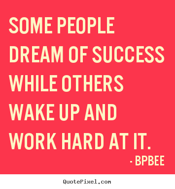 Quotes about success - Some people dream of success while others wake up and work hard at..