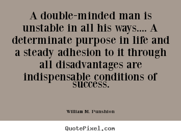 Quotes about success - A double-minded man is unstable in all his..
